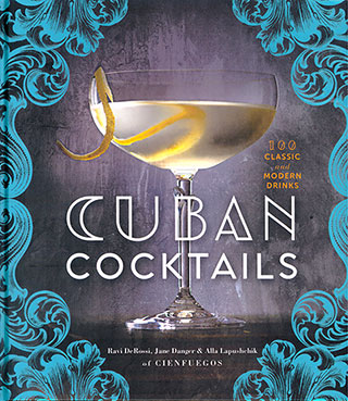 Cuban Cocktails: 100 Classic and Modern Drinks - Ravi De Rossi, Jane Danger, Alla Lapushchik